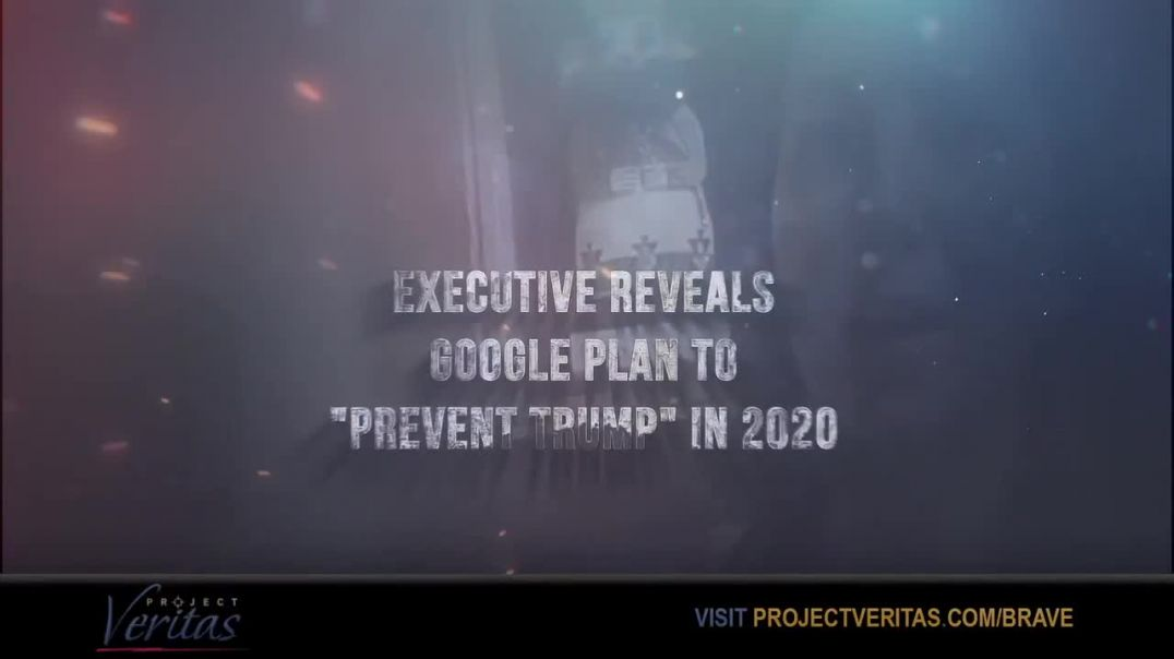 Project Veritas - Google Plans to Hack 2020 Elections!