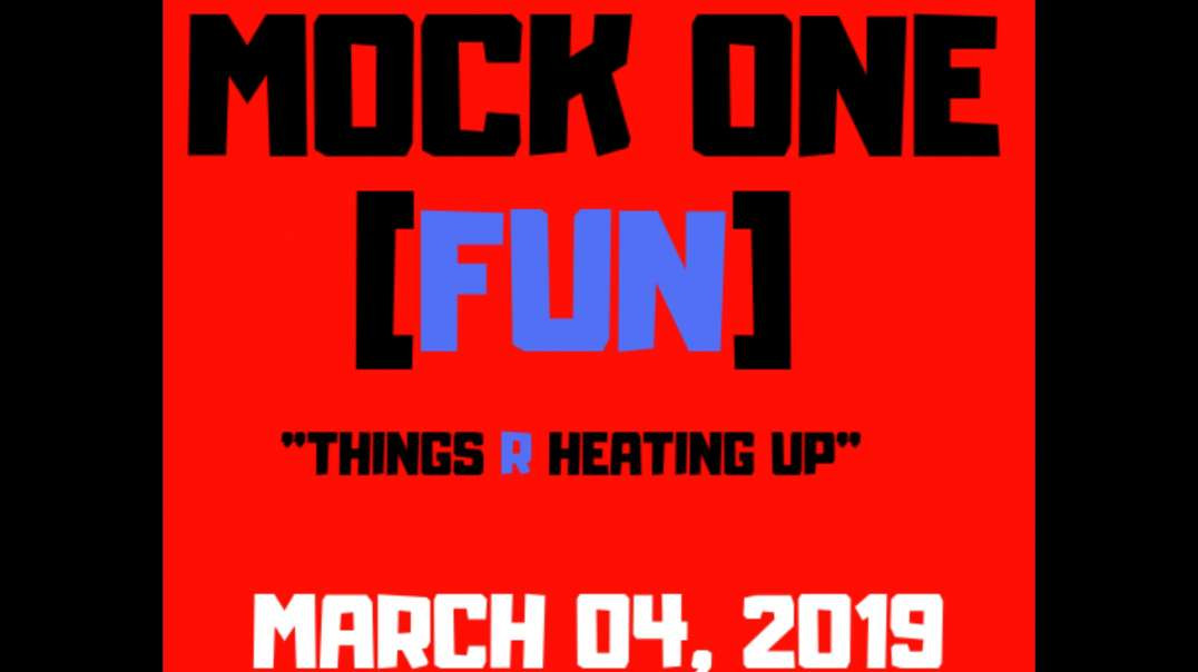 """MOCK ONE [FUN] """"THINGS R HEATING UP"""" - R POP-INZ - MARCH 04, 2019"""