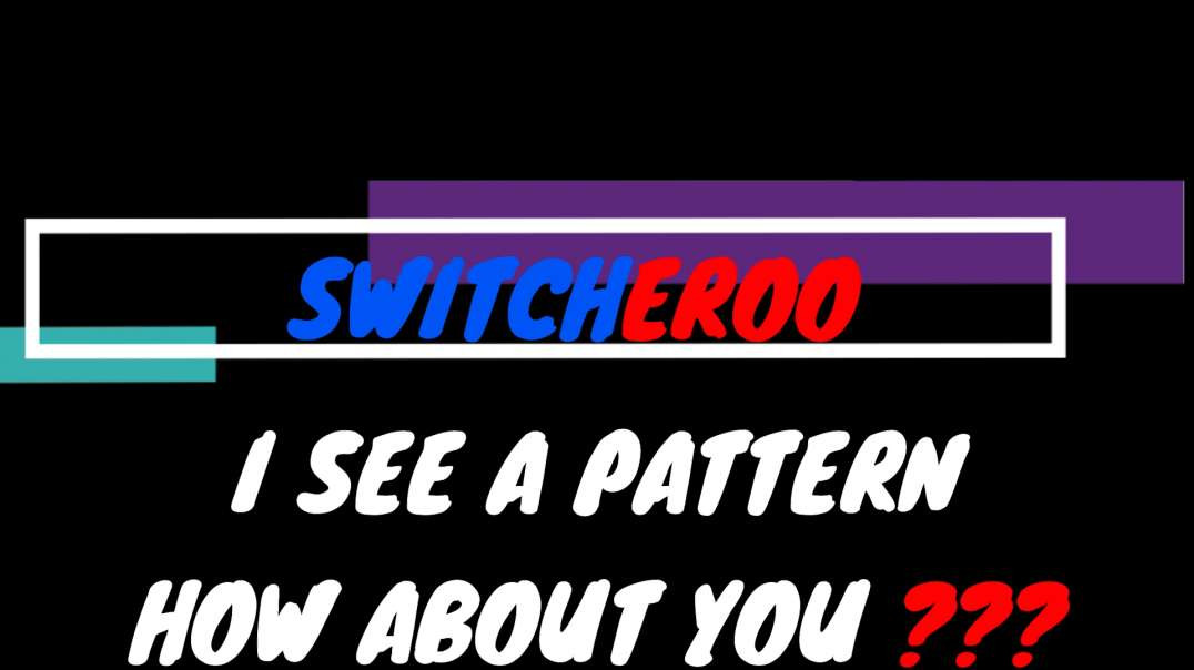 SWITCHEROO - I SEE A PATTERN...HOW ABOUT YOU???