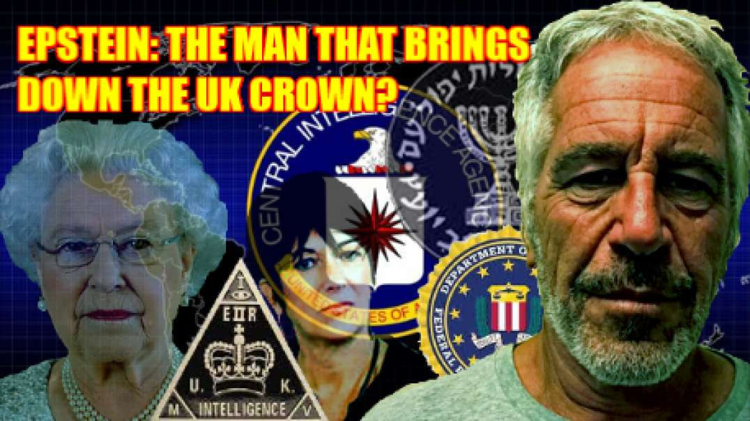 NEW: EPSTEIN: THE MAN THAT BRINGS DOWN THE UK CROWN?