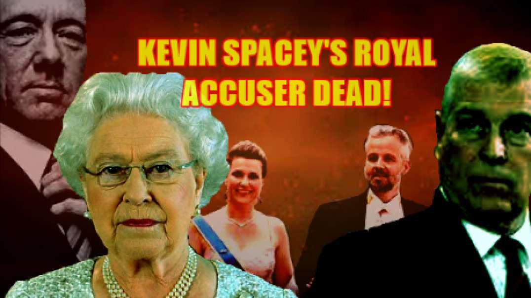 NEW: KEVIN SPACEY'S ROYAL ACCUSER DEAD!
