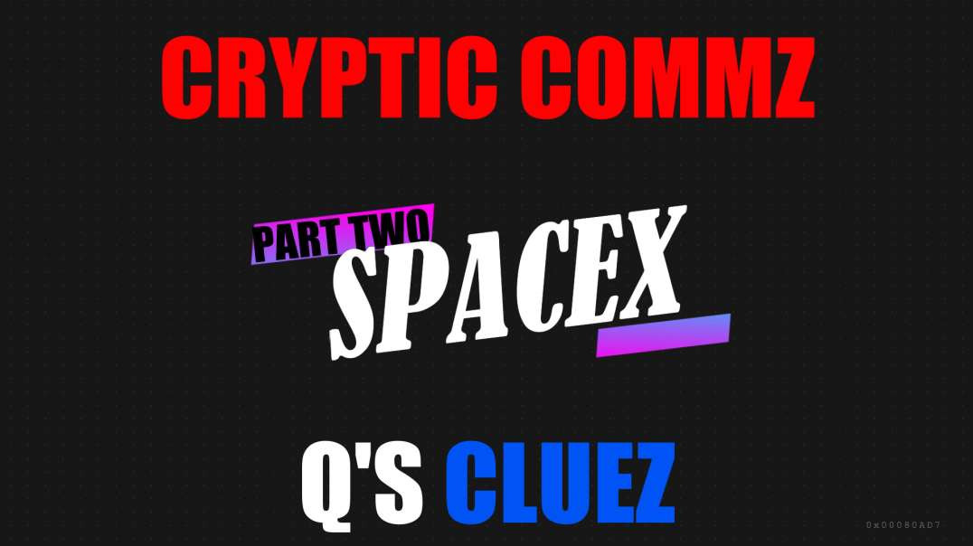 CRYPTIC COMMZ: SPACEX PART TWO - Q'S CLUEZ