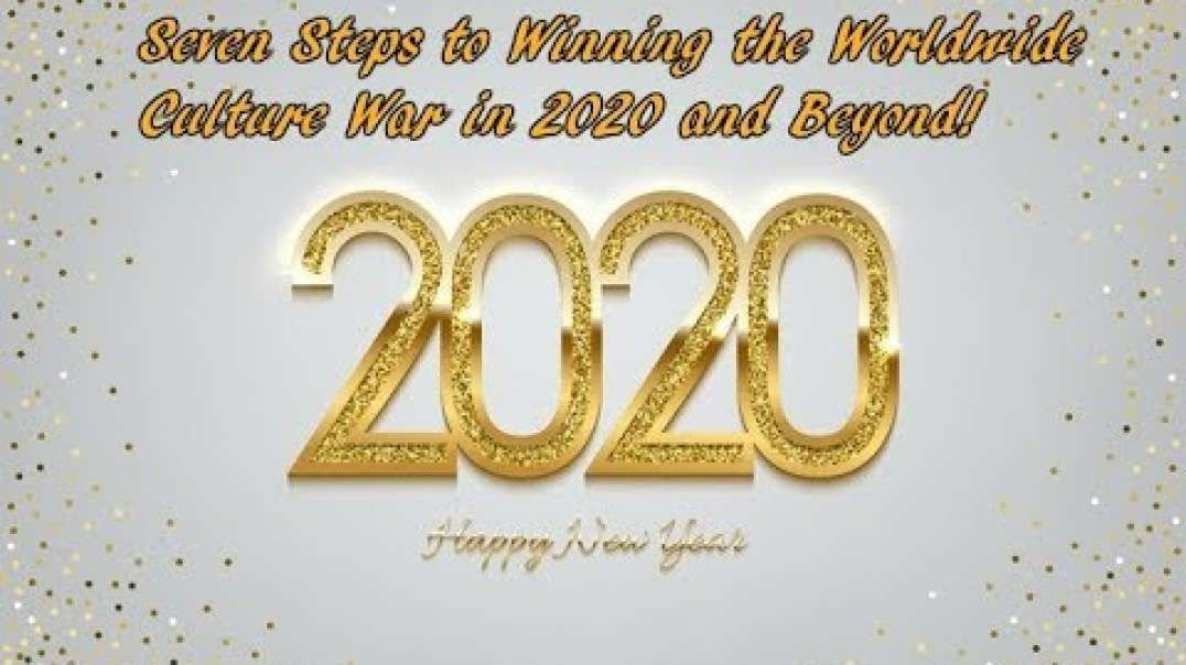 Happy New Year! Seven Steps to Winning the Worldwide Culture War in 2020 and Beyond!