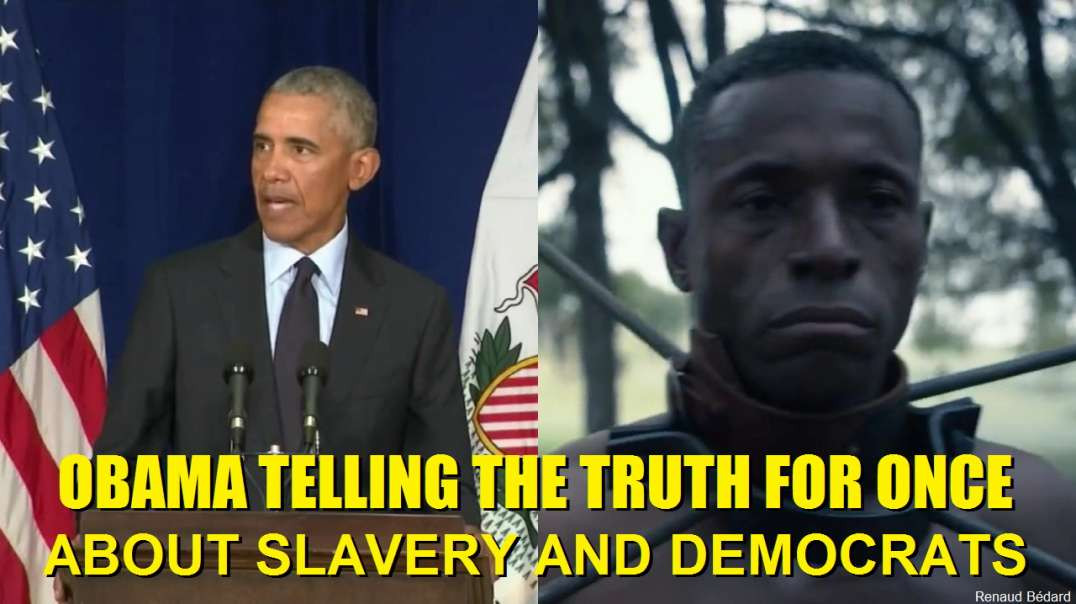 OBAMA ADMITTING THE TRUTH ABOUT DEMOCRATS SLAVERY AND RACISM