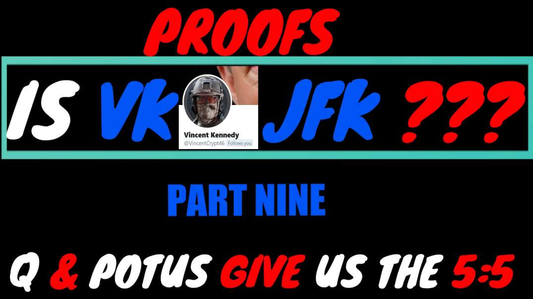PROOFS: IS VK - JFK??? PART NINE - Q & POTUS GIVE US THE 5:5