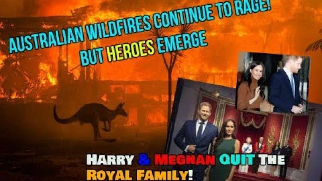 Australia- Wildfires Continue to RAGE; Harry & Meghan QUIT the Royals; Top EU-UK News 1-