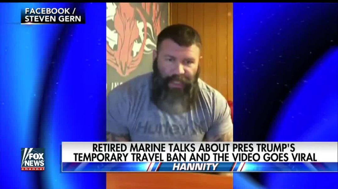 Hannity: Retired Marine's message about travel ban goes viral