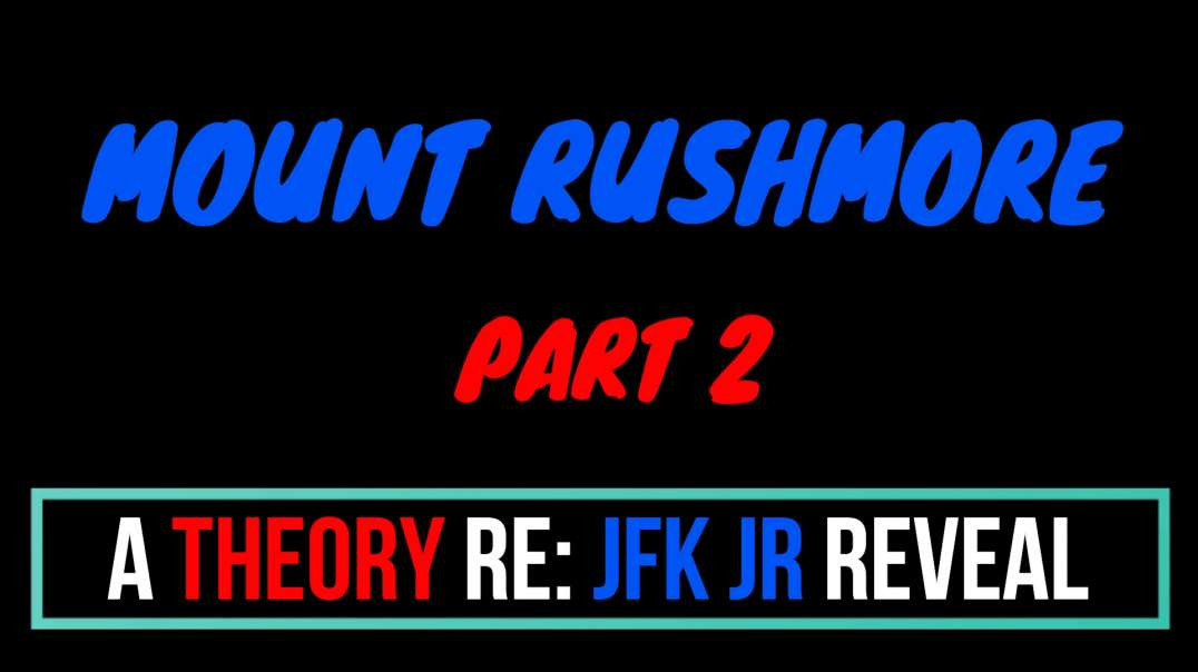 A THEORY RE: JFK JR REVEAL - MT RUSHMORE PART 2❗️❗️❗️