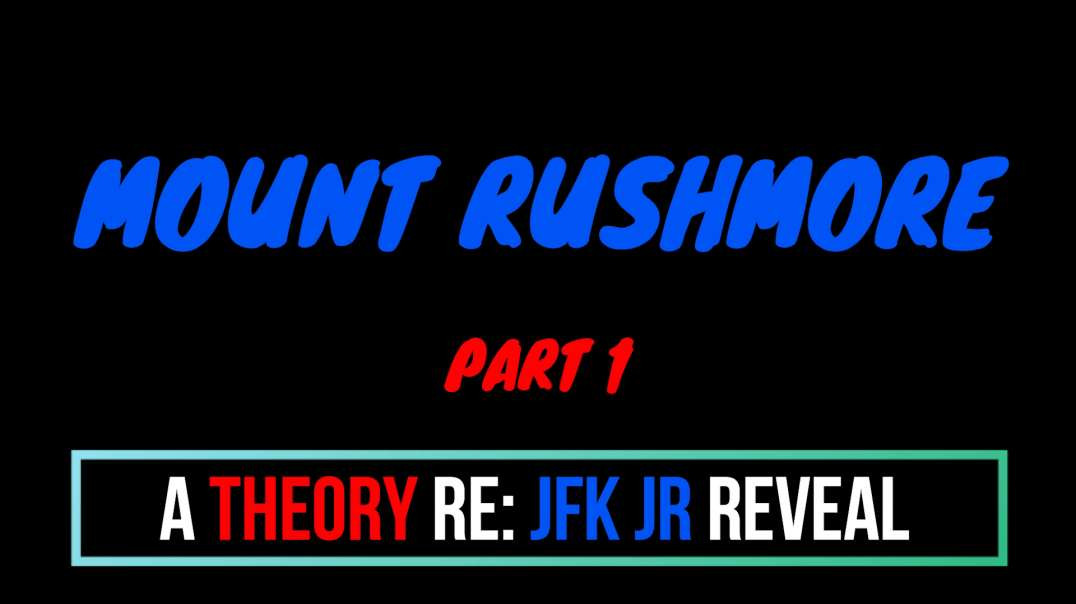 A THEORY RE: JFK JR REVEAL - MT RUSHMORE PART 1❗️❗️❗️