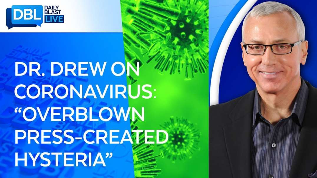 DR DREW DOUBLES DOWN ON CORINAVIRUS PRESS COVERAGE