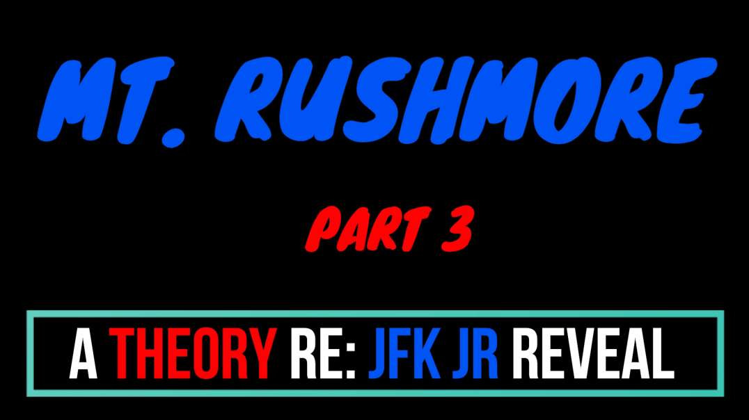 A THEORY RE: JFK JR REVEAL - MT. RUSHMORE❓❓❓PART 3 - UPDATE❗️❗️❗️