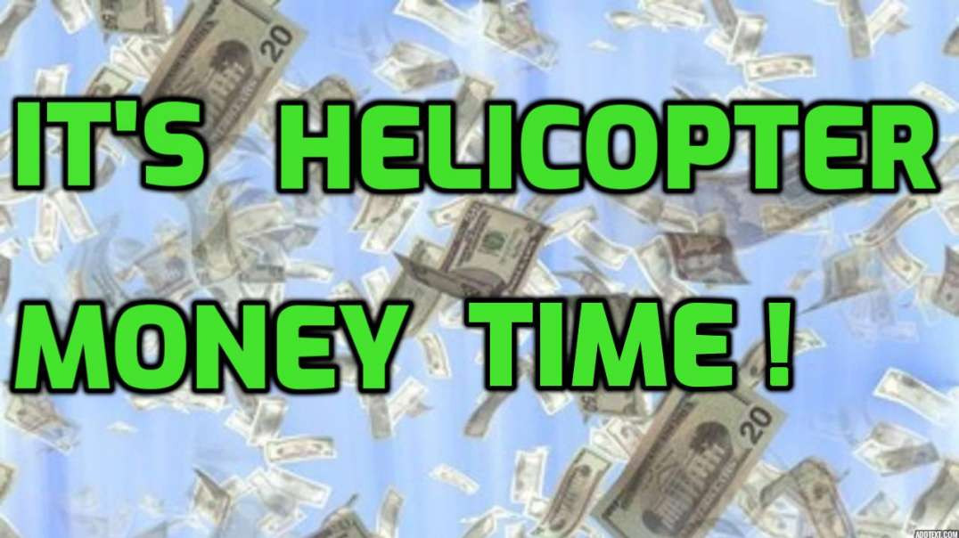 It's Helicopter Money Time!