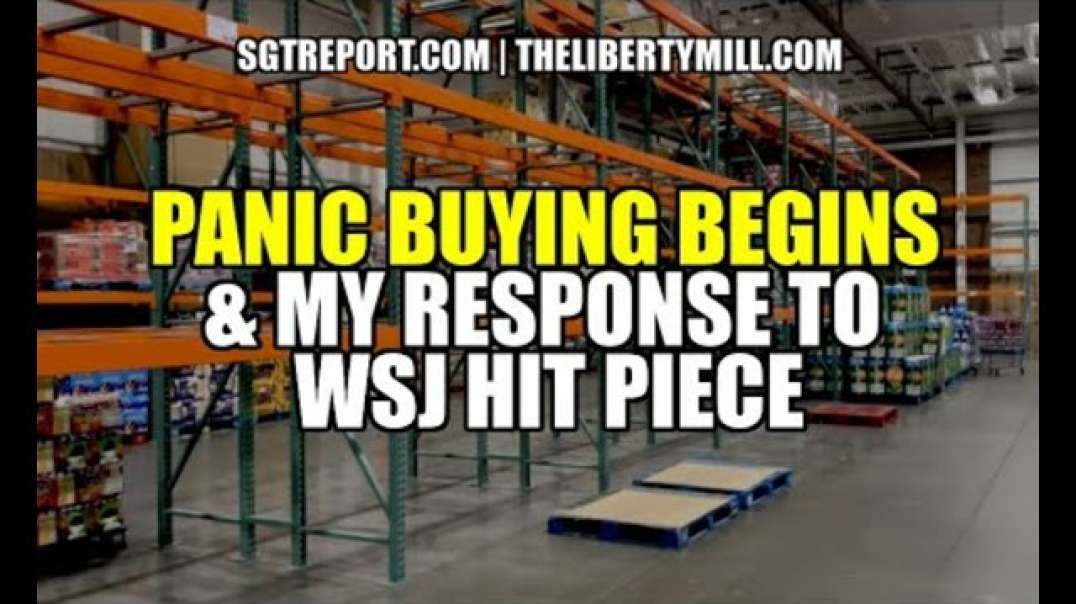 PANIC BUYING BEGINS & MY RESPONSE TO THE WSJ HIT PIECE [mirrored]