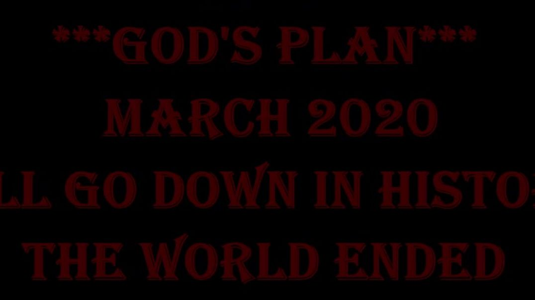 Cont  God's Plan March 2020 Will Go Down In History The World Ended,, Zero, Biblical