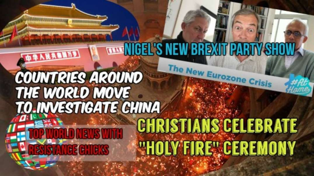 Countries Demand China Investigation, EU Showing Cracks, Nigel's New #Brexit Party Show 4-19-20