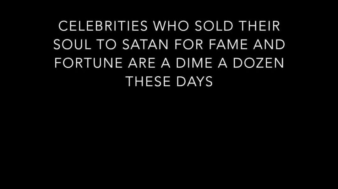 So Many Celebs Sold Soul To Satan For Fame And Fortune