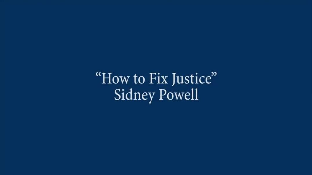 Sidney Powell - How to Fix Justice