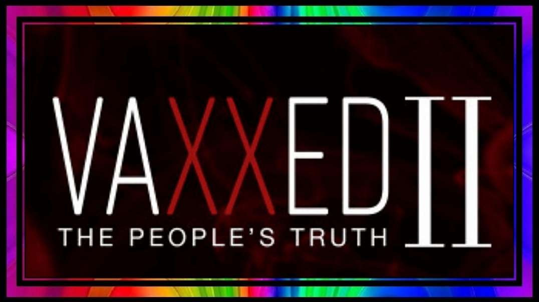 VAXXED II ~ The People's Truth (Full Documentary)