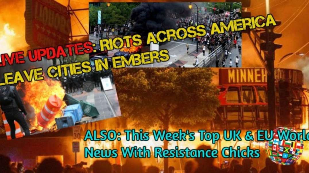 LIVE UPDATES- Riots Across America PLUS Top UK & Euro News 5-31-2020