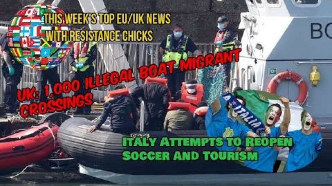 UK- 1,000 Illegal Boat Migrants; Germany & Italy Attempts Opening Soccer & T