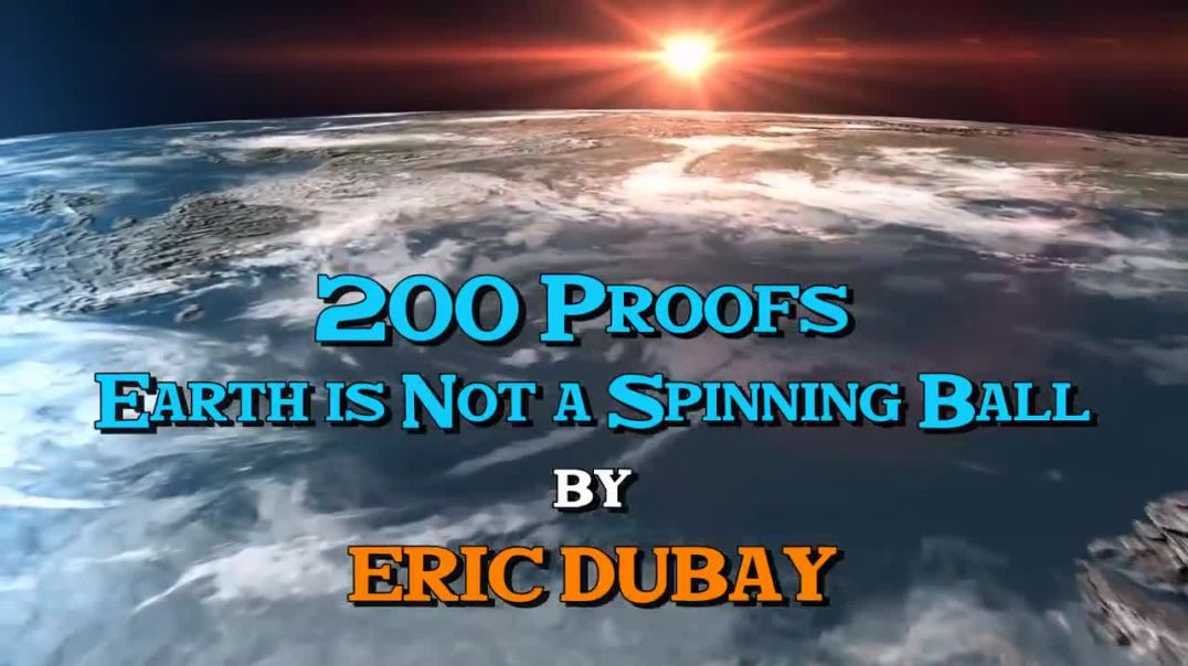 Eric Dubay- 200 Proofs Earth is Not a Spinning Ball