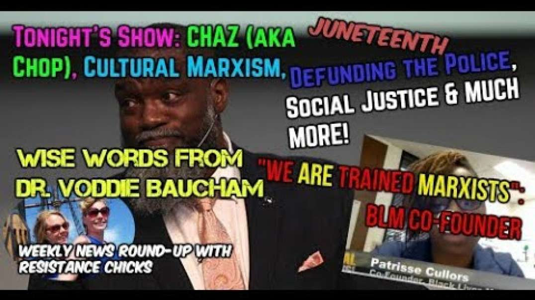 BLM Co-Founder- _ We ARE Trained Marxists_; CHAZ-CHOP; Juneteenth; Weekly Round-up 6-19-2020