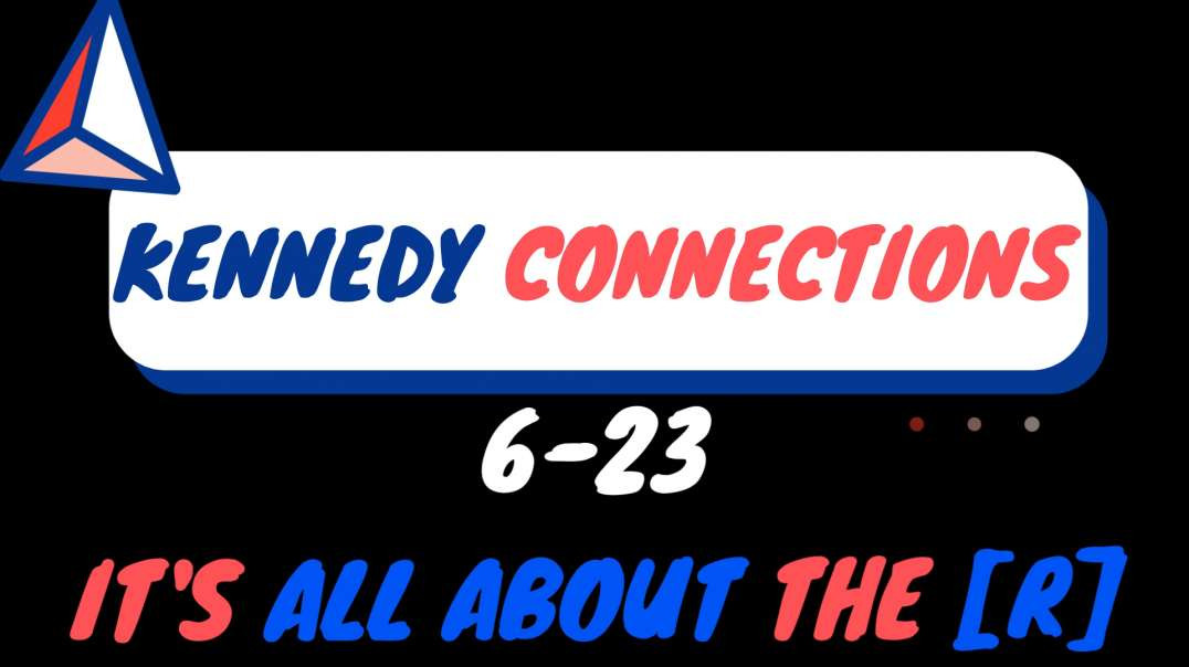 KENNEDY CONNECTIONS❗️❗️❗️ 6-23  IT'S ALL ABOUT THE R❗️❗️❗️