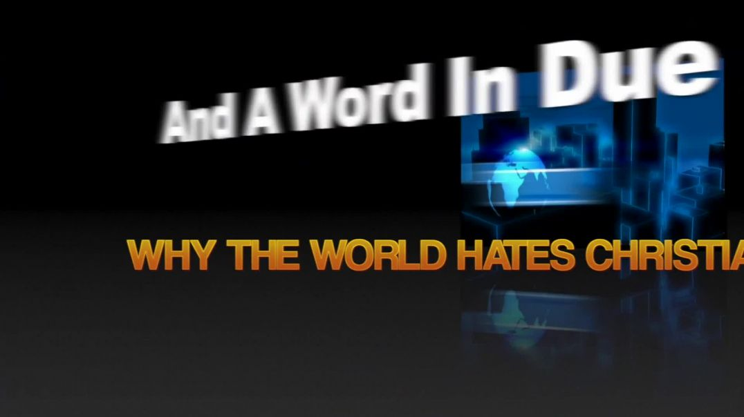 WHY THE WORLD HATES CHRISTIANS (2)