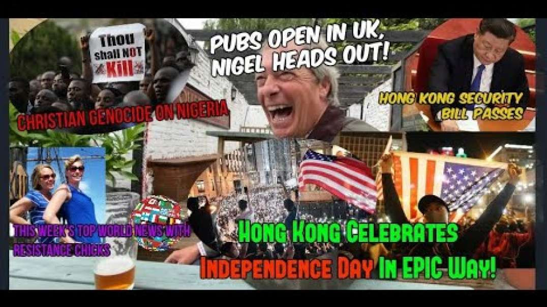 CCP Passes HK Security Bill; Nigel- UK Pubs Open; Nigeria- Christian Genocide; EU-UK News 7-5-2020