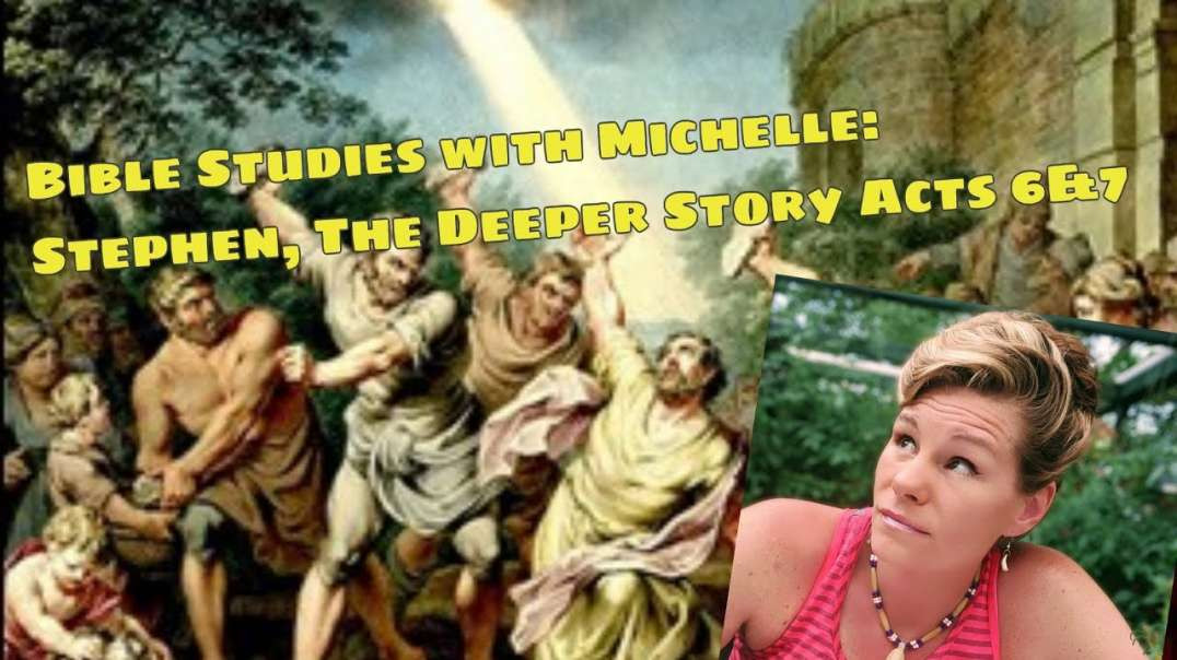 Bible Studies w- Michelle- Stephen The Deeper Story Acts 6&7