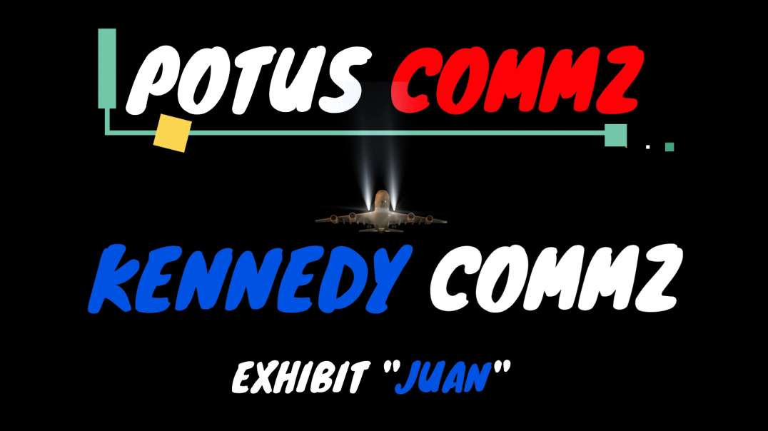 POTUS COMMZ: KENNEDY COMMZ - EXHIBIT JUAN❗️❗️❗️ INTRO MUSIC GETS A MAJOR SHOUT-OUT❗️❗️❗️
