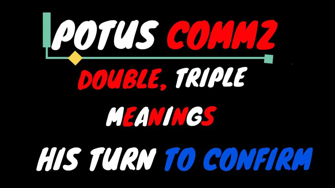 POTUS COMMZ: DOUBLE2️⃣ TRIPLE 3️⃣ MEANINGS❗️❗️❗️ HIS TURN TO CONFIRM❗️❗️❗️