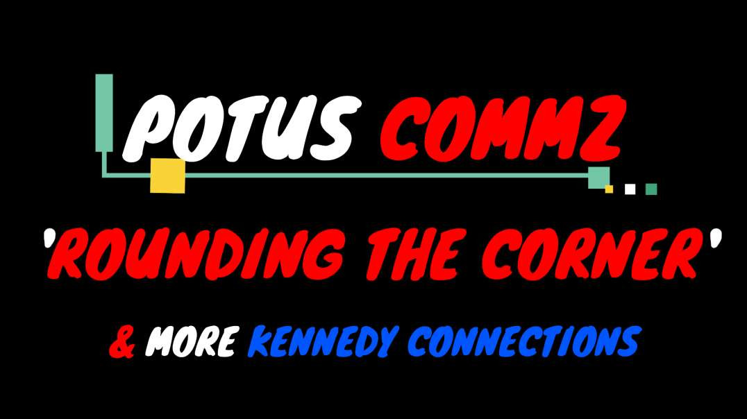 POTUS COMMZ: 'ROUNDING THE CORNER' & MORE KENNEDY CONNECTIONS❗️❗️❗️