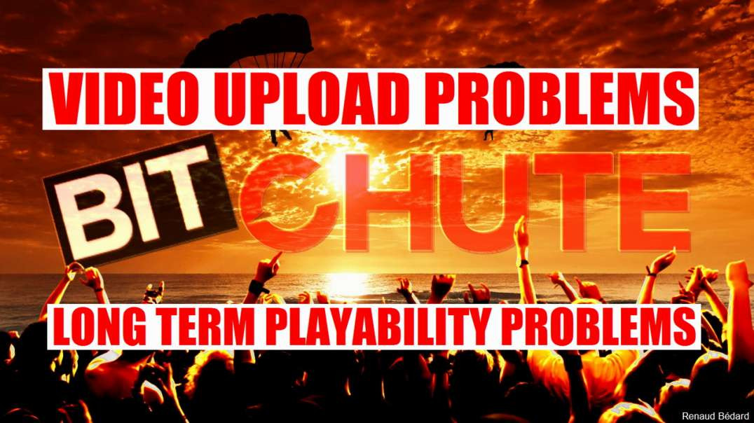 BITCHUTE VIDEO UPLOAD AND LONG TERM PLAYABILITY PROBLEMS