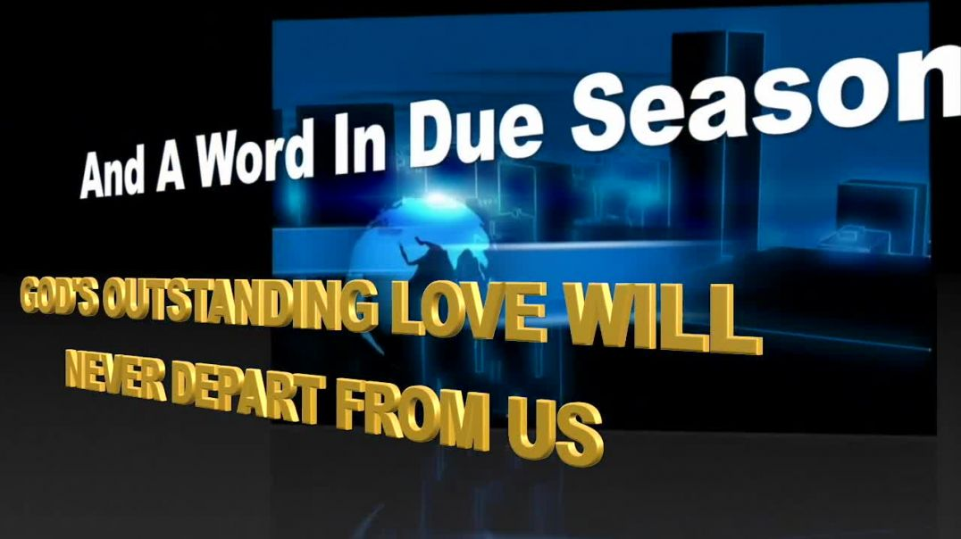 GOD'S OUTSTANDING LOVE WILL NEVER DEPART FROM US
