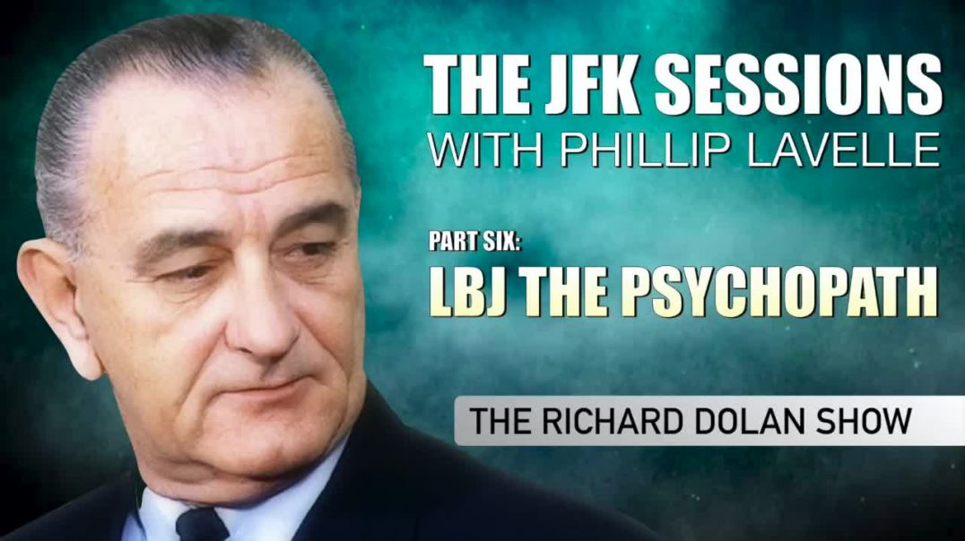 JFK Sessions:  Part 6 - LBJ the Psychopath