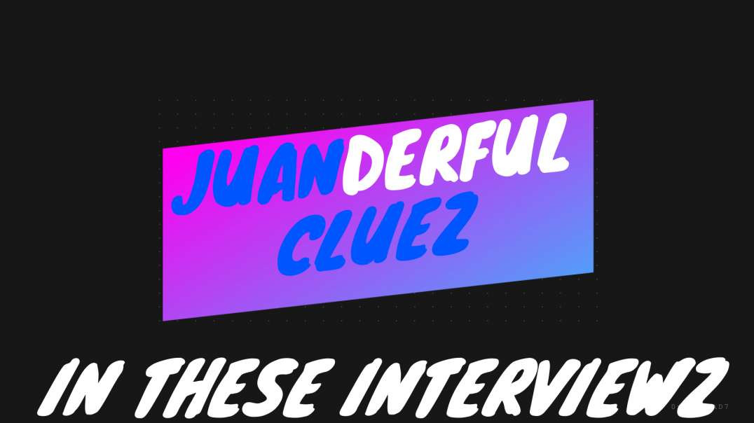 JUANDERFUL CLUEZ IN THESE INTERVIEWZ❗️❗️❗️  BOMBSHELL COMMZ❗️❗️❗️  JUAN O SAVIN ❗️❗️❗️