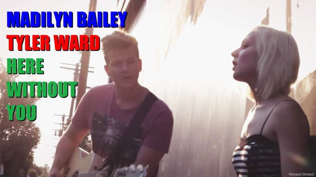 MADILYN BAILEY & TYLER WARD - HERE WITHOUT YOU