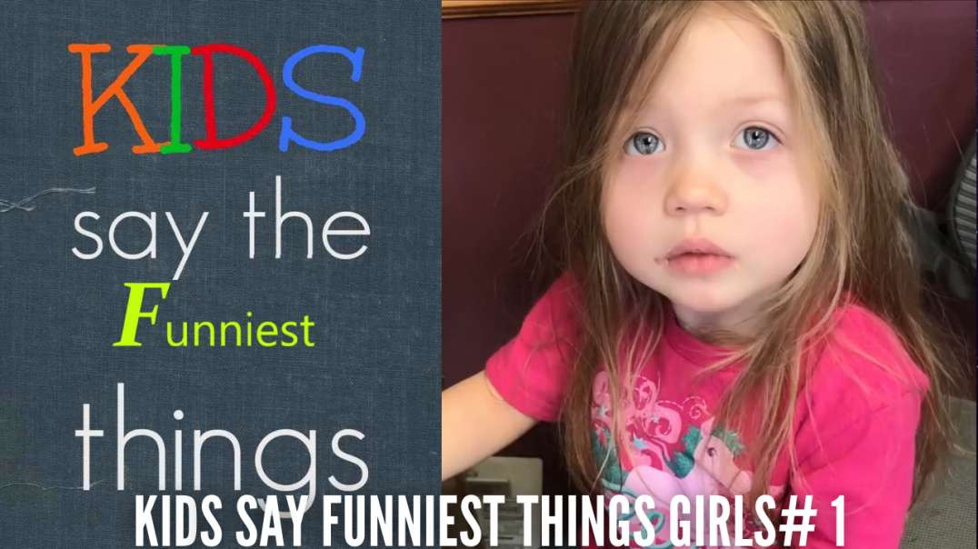 Kids Say The Funniest  Things Girls