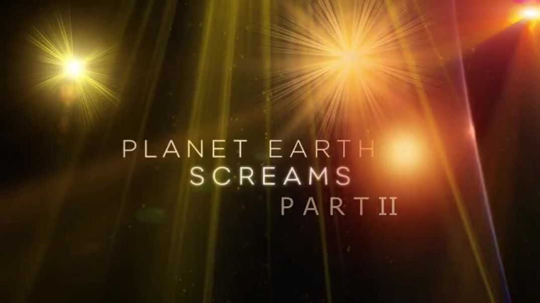 PLANET EARTH SCREAMS PART II - WE'VE ALL BEEN PROGRAMMED YOU