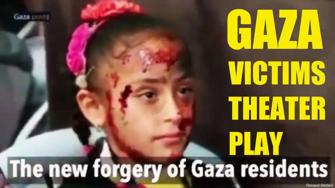 GAZA VICTIMS THEATER PLAY FOR THE ANTISEMITISM FAKE NEWS