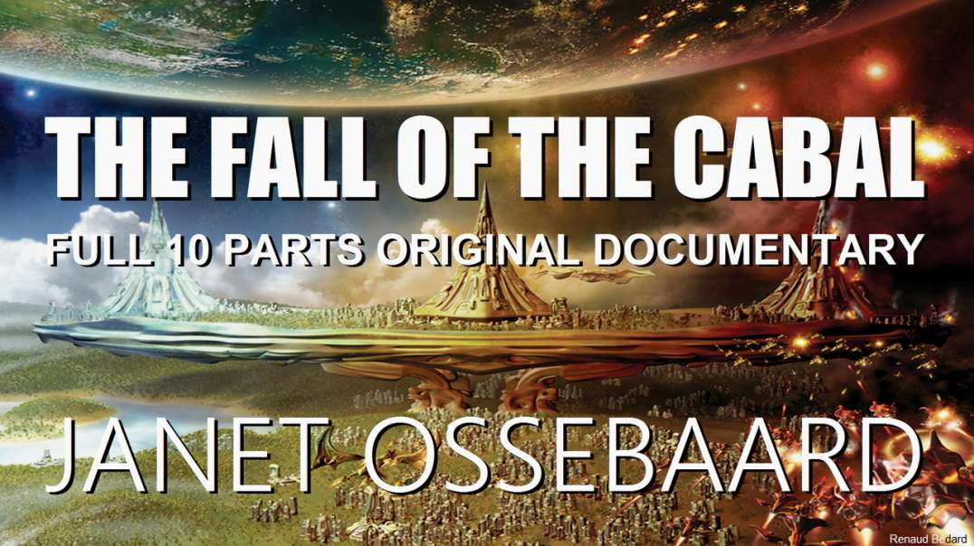 JANET OSSEBAARD FALL OF THE CABAL (FULL 10 PARTS DOCUMENTARY
