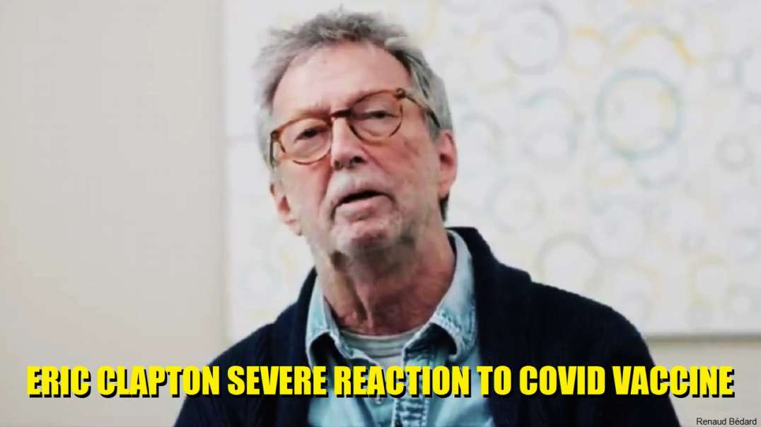 ERIC CLAPTON SEVERE REACTION TO COVID VACCINE