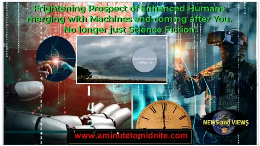 Frightening Prospect of Enhanced Humans merging with machines and coming after You, No Longer just S