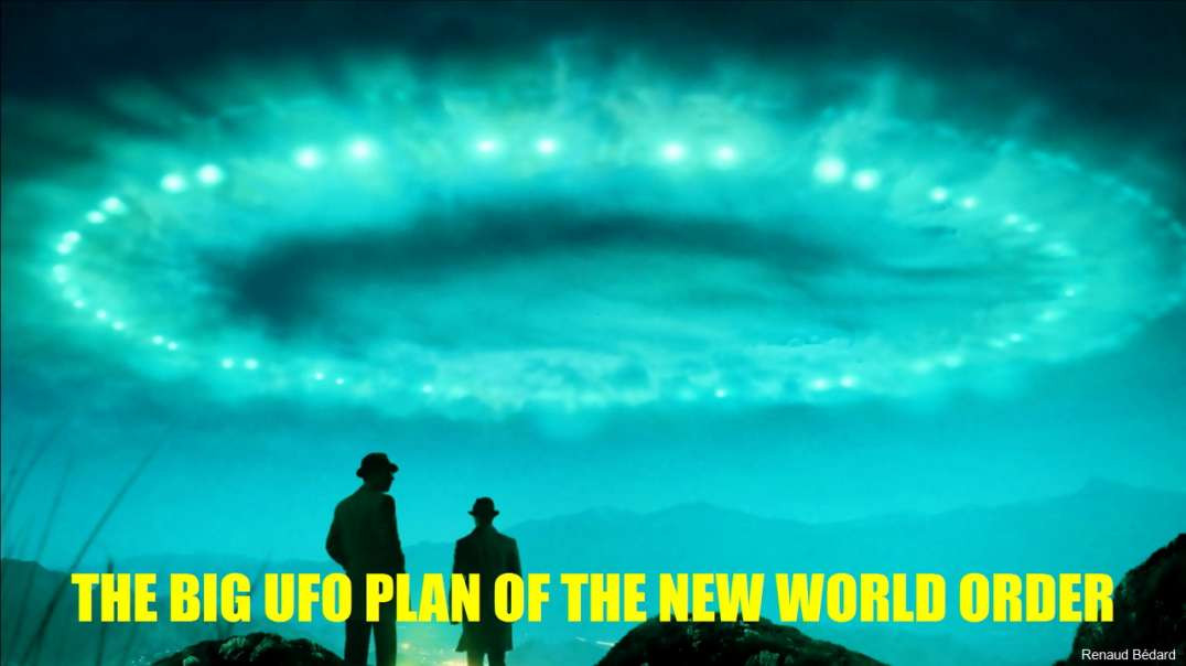 THE BIG UFO PLAN OF THE NEW WORLD ORDER