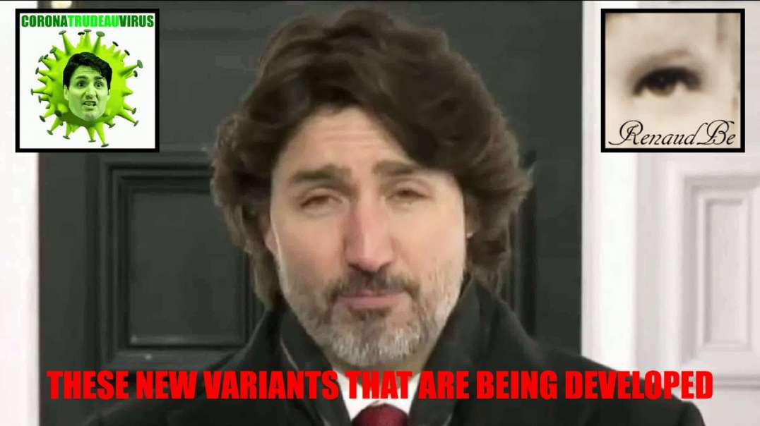 JUSTIN TRUDEAU KNOWS THE TRUTH ABOUT THOSE NEW COVID-19 VARIANTS