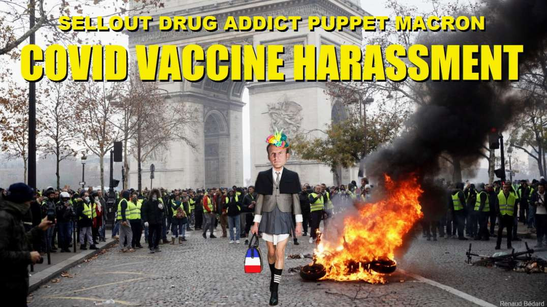 SELLOUT DRUG ADDICT PUPPET MACRON AND HIS POISON COVID VACCINE HARASSMENT TRIGGERS PROTESTS
