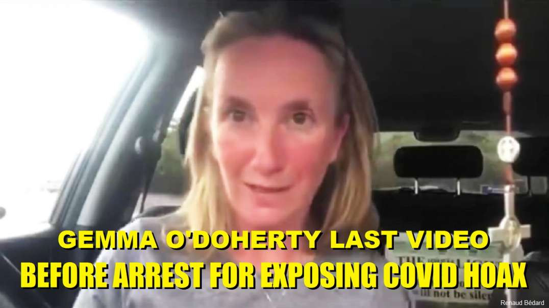 GEMMA O'DOHERTY: THIS COULD BE HER LAST VIDEO BEFORE ARREST FOR EXPOSING COVID HOAX