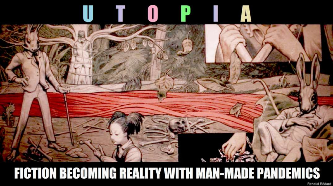 UTOPIA FICTION BECOMING REALITY WITH MAN-MADE PANDEMICS